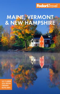 Fodor's Maine, Vermont & New Hampshire: With the Best Fall Foliage Drives & Scenic Road Trips. by Fodor's Travel Guides.