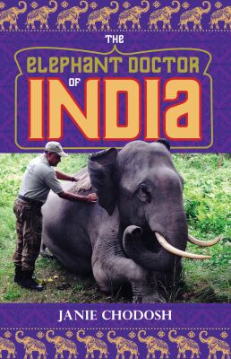 The elephant doctor of India by Chodosh, Janie, author.