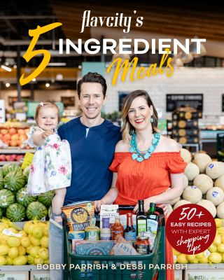 5 ingredient semi-homemade meals by FlavCity : 50 easy & tasty recipes using the best ingredients from the grocery store