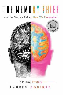 The memory thief : and the secrets behind how we remember : a medical mystery