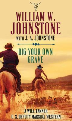Dig your own grave : by Johnstone, William W.