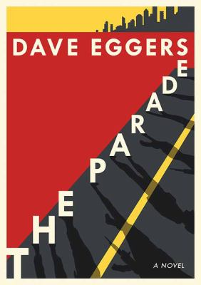 The parade : by Eggers, Dave,