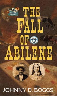 The fall of Abilene / by Boggs, Johnny D.