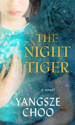 The night tiger / by Choo, Yangsze,