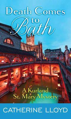Death comes to Bath / by Lloyd, Catherine,