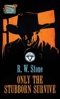 Only the stubborn survive / by Stone, R. W.,