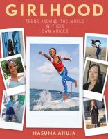 Girlhood : Teens Around The World In Their Own Voices by Ahuja, Masuma © 2021 (Added: 3/18/21)