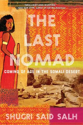 The last nomad : coming of age in the Somali Desert, a memoir