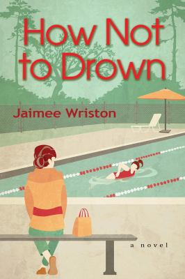 How Not to Drown : A Novel. by Wriston, Jaimee.