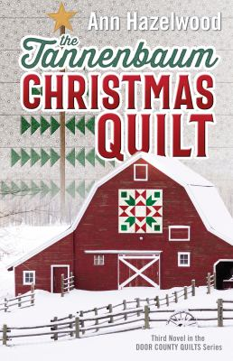 The Tannenbaum Christmas Quilt: Third Novel in the Door County Quilts Series