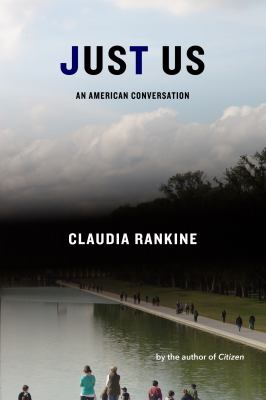 Just Us: An American Conversation, by Claudia Rankine