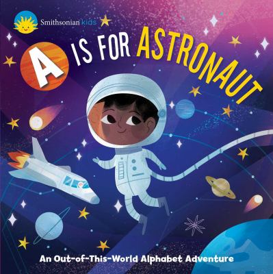 A is for astronauts : an out-of-this world alphabeth adventure