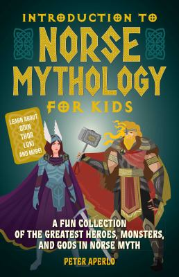Introduction to Norse mythology for kids : a fun collection of the greatest heroes, monsters, and gods in Norse myth