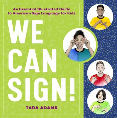 We can sign! : an essential illustrated guide to American Sign Language for kids