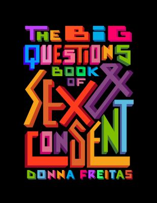 The big questions book of sex and consent / by Freitas, Donna,