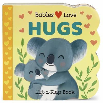 Babies love. Hugs : lift-a-flap book by Swift, Ginger, author.