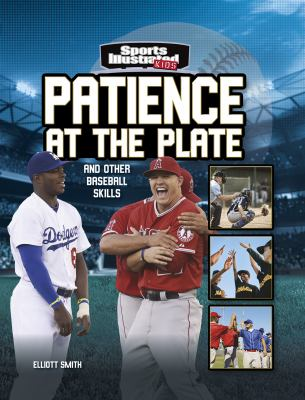 Patience at the plate : and other baseball skills
