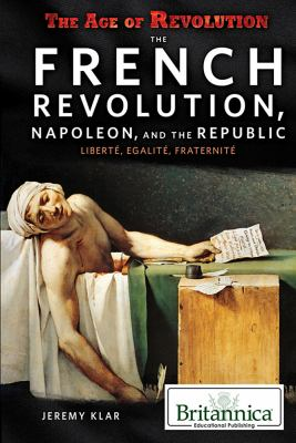 The French Revolution, Napoleon, and the Republic by Jeremy Klar book cover image