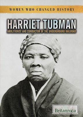 Harriet Tubman: Abolitionist and Conductor of the Underground Railroad