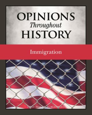 Opinions throughout History: Immigration by Grey House Publishing (Editor)