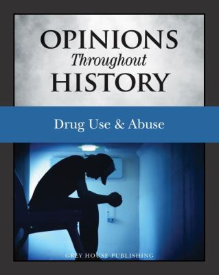 Opinions Throughout History: Drug Use & Abuse by Grey House Publishing (Editor)
