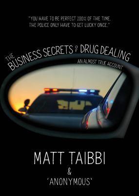 The business secrets of drug dealing : by Taibbi, Matt,