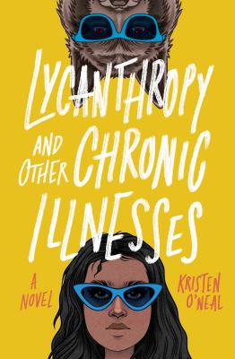 Lycanthropy and other chronic illnesses : [a novel] by O'Neal, Kristen, 1993- author.