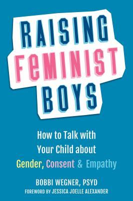 Raising feminist boys : by Wegner, Bobbi