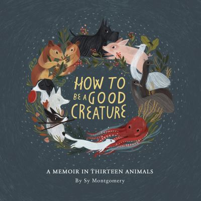 How to be a good creature : by Montgomery, Sy,