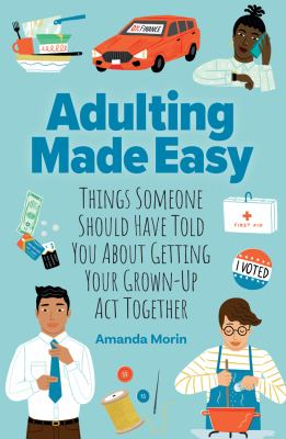 Adulting made easy : things someone should have told you about getting your grown-up act together