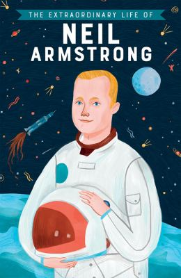 The extraordinary life of Neil Armstrong / by Howard, Martin,