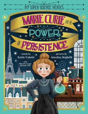 My Super Science Heroes: Marie Curie and the Power of Persistence