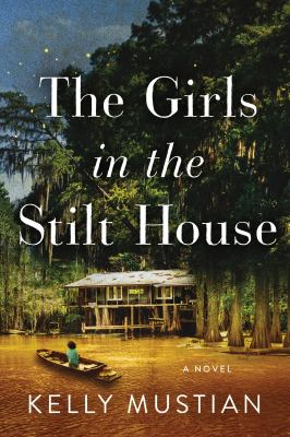 The Girls in the Stilt House by Kelly Mustian