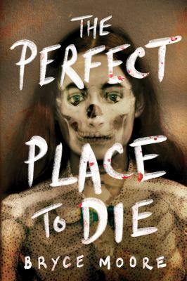 The perfect place to die / by Moore, Bryce,