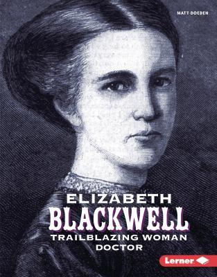 Elizabeth Blackwell : trailblazing woman doctor