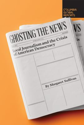 Ghosting the news : by Sullivan, Margaret,