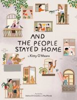 And+the+people+stayed+home by O'Meara, Kitty © 2020 (Added: 1/19/21)