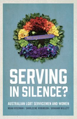 Serving in silence? : Australian LGBT servicemen and women