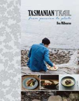Tasmanian trail : from passion to plate