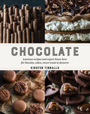 Chocolate : luscious recipes and expert know-how for biscuits, cakes, sweet treats and desserts