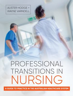 Professional transitions in nursing : a guide to practice in the Australian healthcare system