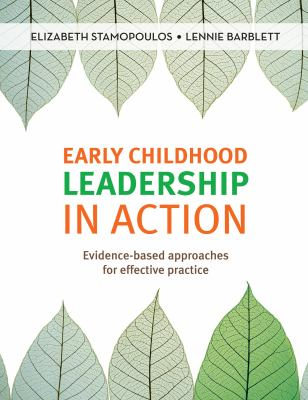 Early childhood leadership in action : evidence-based approaches for effective practice (2018) - Book