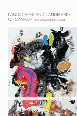 Book Cover : Landscapes and Landmarks of Canada : real, imagined, (re)viewed