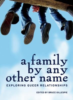 A family by any other name : exploring queer relationships