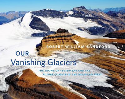 Our Vanishing Glaciers by Robert William Sandford