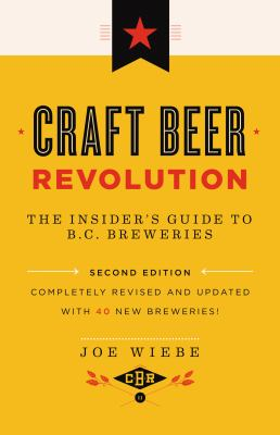 Cover Art for Craft Beer Revolution : the insider's guide to B.C. breweries by Joe Wiebe