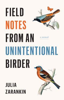 Field notes from an unintentional birder : a memoir