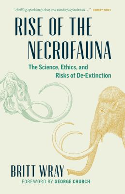 Rise of the necrofauna : the science, ethics, and risks of de-extinction