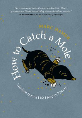 How to Catch a Mole: Wisdom from a Life Lived in Nature, by Marc Hamer