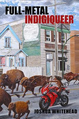 Full-metal Indigiqueer : poems, Joshua Whitehead (Author)